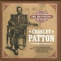 Charley Patton The Definitive Charley Patton
