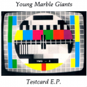 Young Marble Giants Testcard