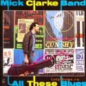 Mick Clarke Band All These Blues