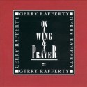 Gerry Rafferty On A Wing & A Prayer