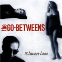 The Go-Betweens 16 Lovers Lane