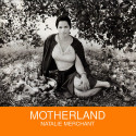 Natalie Merchant Motherland