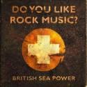 British Sea Power Do You Like Rock Music?
