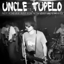 Uncle Tupelo Not Forever Just For Now