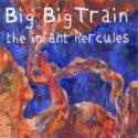 Big Big Train The Infant Hercules