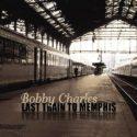 Bobby Charles Last Train To Memphis