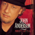 John Anderson Nobody's Got It All