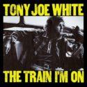 Tony Joe White The Train I'm On