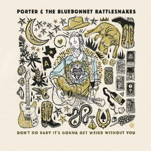 Porter & The Bluebonnet Rattlesnakes Don't Go Baby...