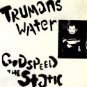 Trumans Water Godspeed the Static
