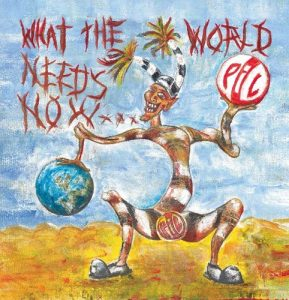 Public Image Ltd What The World Needs Now