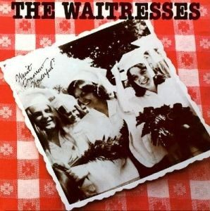 The Waitresses Wasn't Tomorrow Wonderful?
