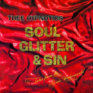 Thee Hypnotics Soul, Glitter & Sin