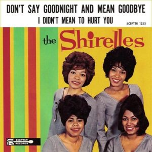 The Shirelles Don't Say Goodnight And Mean Goodbye