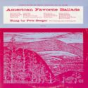 Pete Seeger American Favorite Ballads