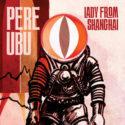 Pere Ubu Lady From Shanghai