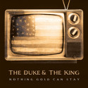 The Duke & The King Nothing Gold Can Stay