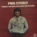 Phil Everly There's Nothing Too Good For My Baby