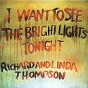 Richard & Linda Thompson I Want To See The Bright Lights Tonight