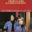 Gene Clark & Carla Olson So Rebellious A Lover