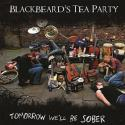 Blackbeard's Tea Party Tomorrow We'll Be Sober