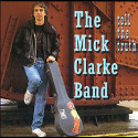 Mick Clarke Band Tell The Truth