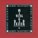 Gerry Rafferty On A Wing & A Prayer