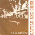 The Go-Betweens Cattle and Cane