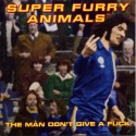 Super Furry Animals The Man Don't Give A Fuck