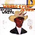 Jim White Wrong-Eyed Jesus