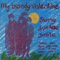 My Bloody Valentine Sunny Sundae Smile
