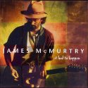James McMurtry It Had To Happen