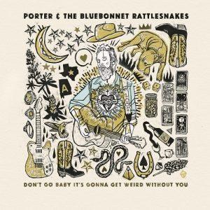 Porter & The Bluebonnet Rattlesnakes Don't Go Baby...