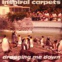Inspiral Carpets Dragging Me Down