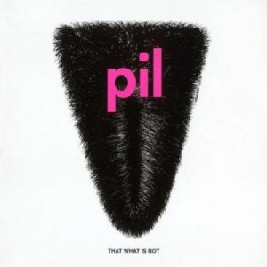 Public Image Ltd That What Is Not
